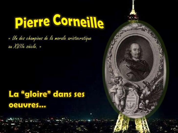 """Pierre Corneille<br />«Un des champions de la morale aristocratique au XVIIesiècle.»<br />La """"gloire"""" danssesoeuvres…<b..."""