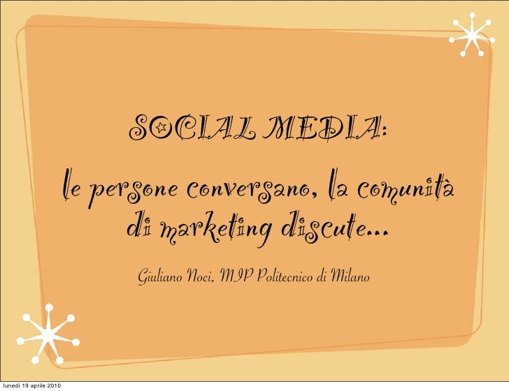 SOCIAL MEDIA:                         le persone conversano, la comunità                               di marketing discut...