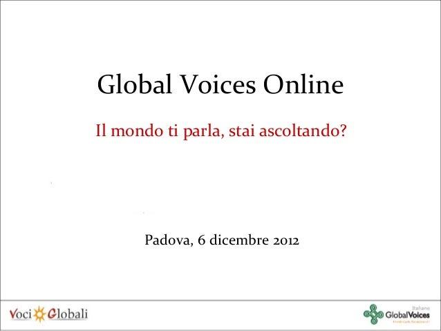 Global Voices OnlineIl mondo ti parla, stai ascoltando?      Padova, 6 dicembre 2012