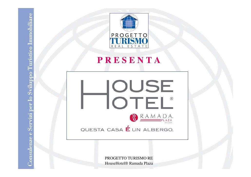 PRESENTA     PROGETTO TURISMO RE HouseHotel® Ramada Plaza