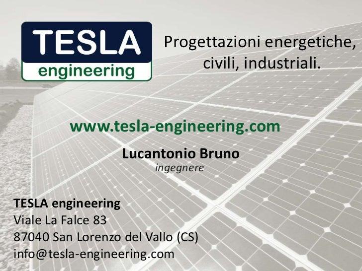 Progettazioni energetiche,<br /> civili, industriali.<br />www.tesla-engineering.com<br />Lucantonio Bruno<br />ingegnere<...