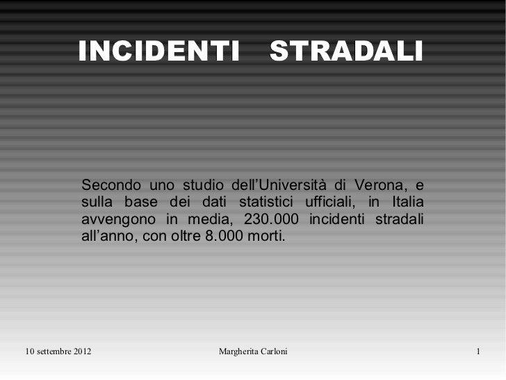 INCIDENTI STRADALI              Secondo uno studio dell'Università di Verona, e              sulla base dei dati statistic...