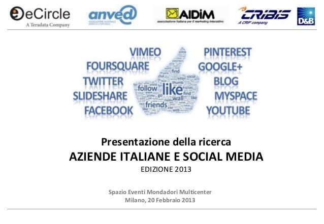 Presentazione della ricercaAZIENDE ITALIANE E SOCIAL MEDIA                EDIZIONE 2013      Spazio Eventi Mondadori Multi...
