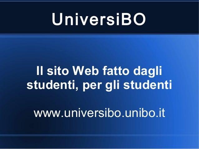 UniversiBO  Il sito Web fatto daglistudenti, per gli studenti www.universibo.unibo.it