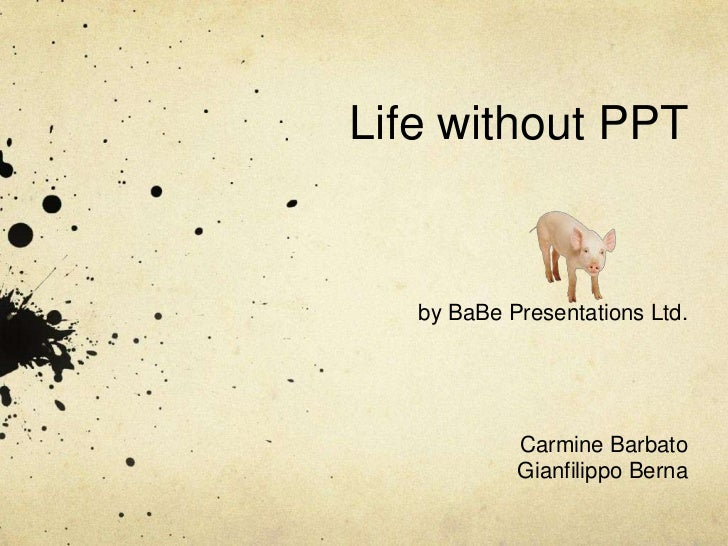 Life without PPT<br />by BaBe Presentations Ltd.<br />Carmine Barbato<br />Gianfilippo Berna<br />