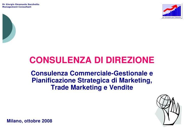 CONSULENZA DI DIREZIONE           Consulenza Commerciale-Gestionale e           Pianificazione Strategica di Marketing,   ...