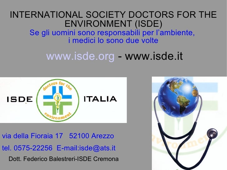INTERNATIONAL SOCIETY DOCTORS FOR THE ENVIRONMENT (ISDE) Se gli uomini sono responsabili per l'ambiente,  i medici lo sono...