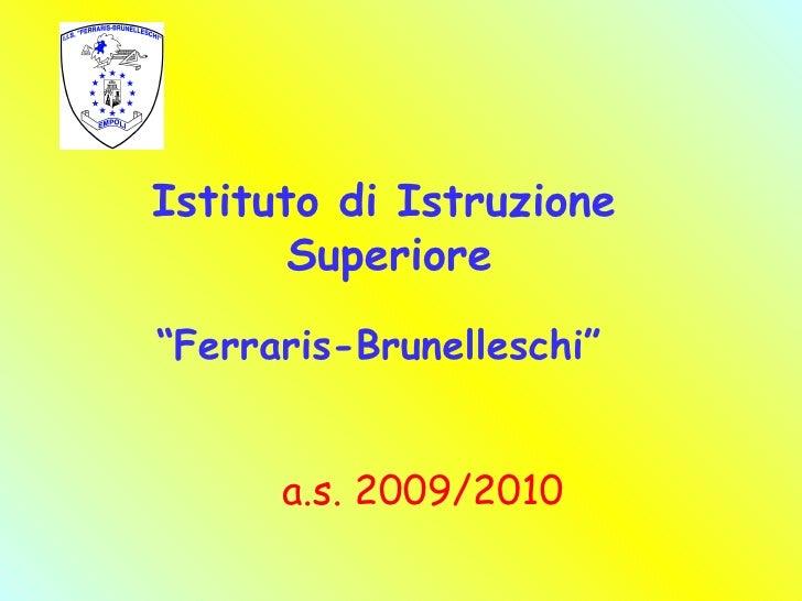 """Istituto di Istruzione Superiore """" Ferraris-Brunelleschi"""" a.s. 2009/2010"""