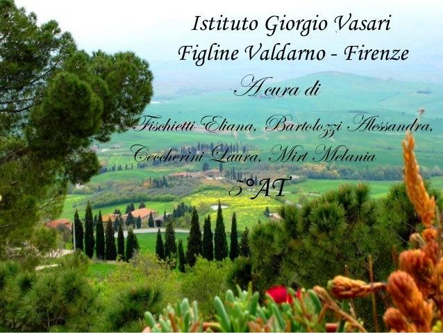 Istituto Giorgio VasariFigline Valdarno - FirenzeA cura diFischietti Eliana, Bartolozzi Alessandra,Ceccherini Laura, Mirt ...