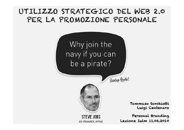 UTILIZZO STRATEGICO DEL WEB 2.0   PER LA PROMOZIONE PERSONALE                              Tommaso Sorchiotti             ...
