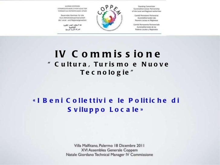 """«I Beni Collettivi e le Politiche di Sviluppo Locale» IV Commissione """" Cultura, Turismo e Nuove Tecnologie"""""""
