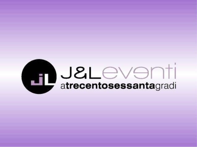 Chi siamo       La J&L Eventi a 360        Gradi nasce dalla         passione di due     colleghe, diventate poi     amich...