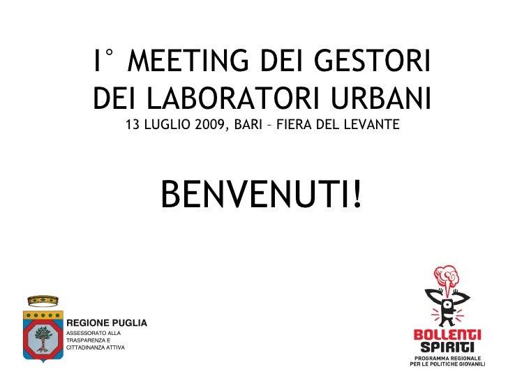 I° MEETING DEI GESTORI DEI LABORATORI URBANI   13 LUGLIO 2009, BARI – FIERA DEL LEVANTE            BENVENUTI!