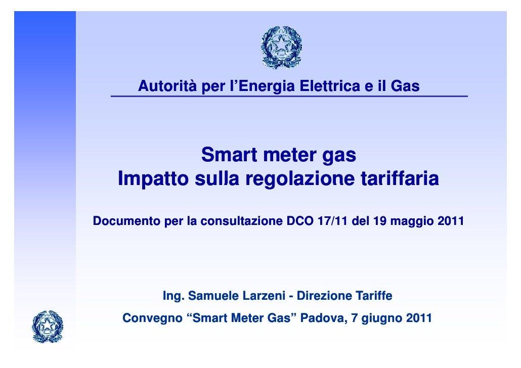 Autorità per l'Energia Elettrica e il Gas             Smart meter gas    Impatto sulla regolazione tariffariaDocumento per...