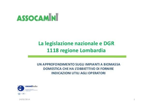 La legislazione nazionale e DGR 1118 regione Lombardia UN APPROFONDIMENTO SUGLI IMPIANTI A BIOMASSA DOMESTICA CHE HA L'OBB...