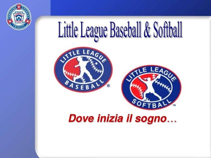 Little League Baseball & Softball<br />Dove iniziailsogno…<br />