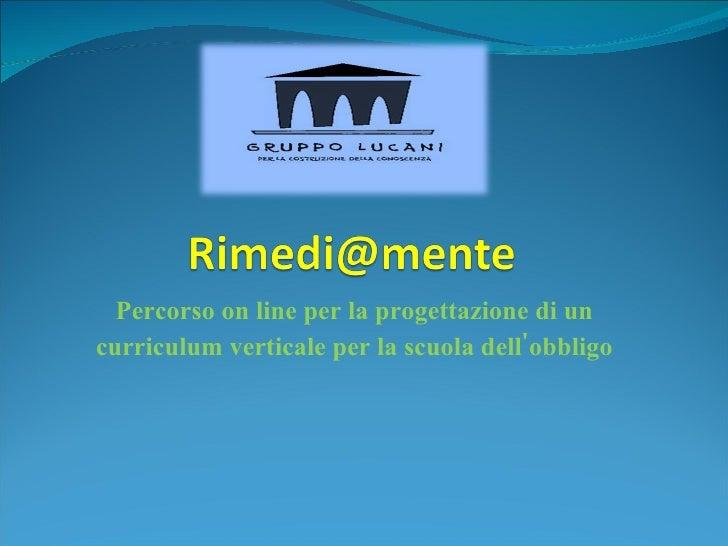 Percorso on line per la progettazionedi un curriculum verticaleper la scuola dell'obbligo