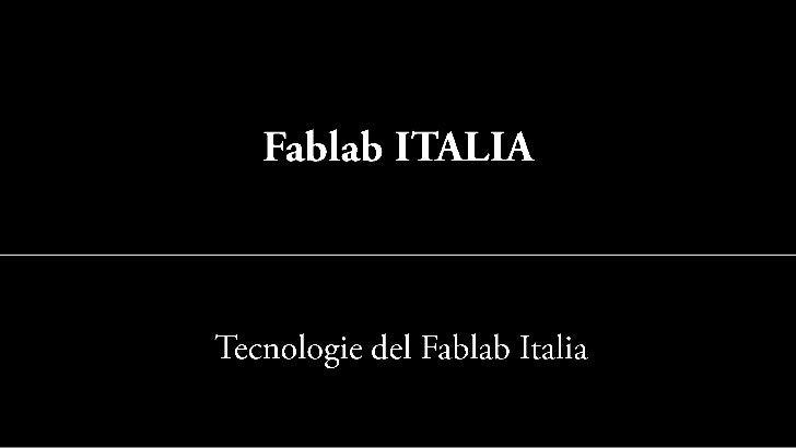 Fablab ITALIA<br />Tecnologie del Fablab Italia<br />