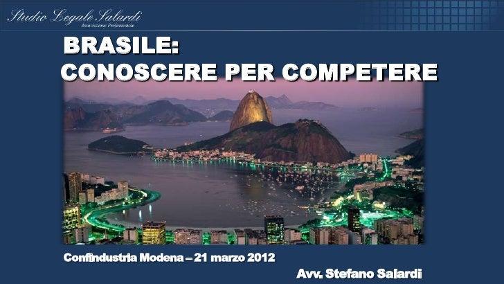 BRASILE:CONOSCERE PER COMPETEREConfindustria Modena – 21 marzo 2012                                       Avv. Stefano Sal...