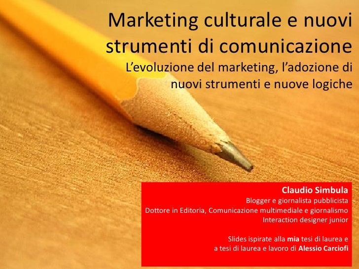 Marketing culturale e nuovistrumenti di comunicazione  L'evoluzione del marketing, l'adozione di          nuovi strumenti ...
