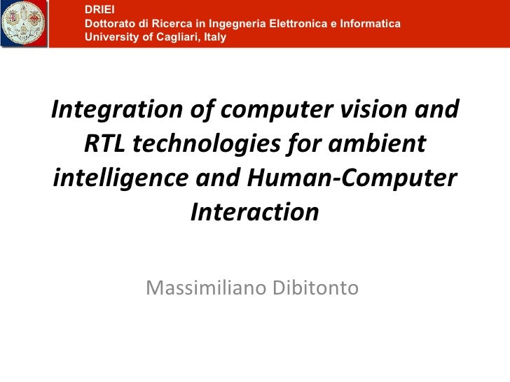 Integration of computer vision and RTL technologies for ambient intelligence and Human-Computer Interaction Massimiliano D...