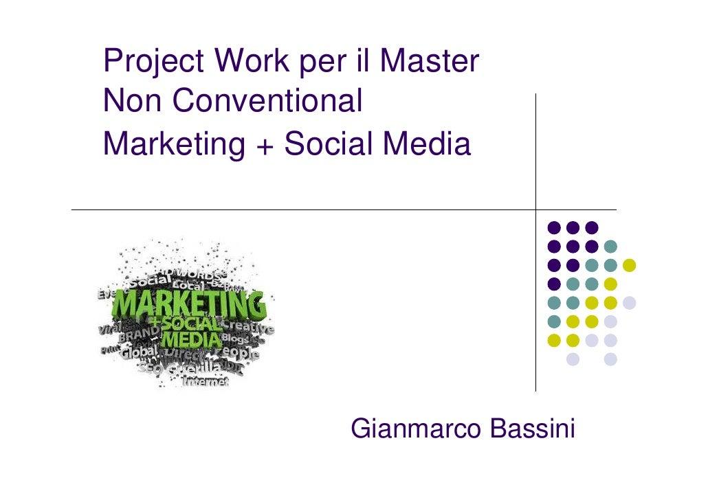 Project Work per il MasterNon ConventionalMarketing + Social Media                 Gianmarco Bassini