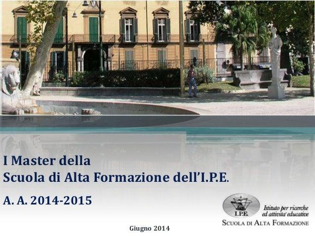 I Master della Scuola di Alta Formazione dell'I.P.E. A. A. 2014-2015 Giugno 2014
