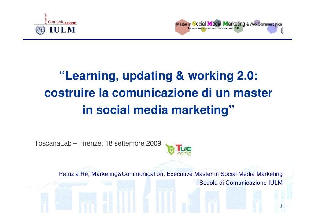 """""""Learning, updating & working 2.0:    costruire la comunicazione di un master          in social media marketing""""  Toscana..."""