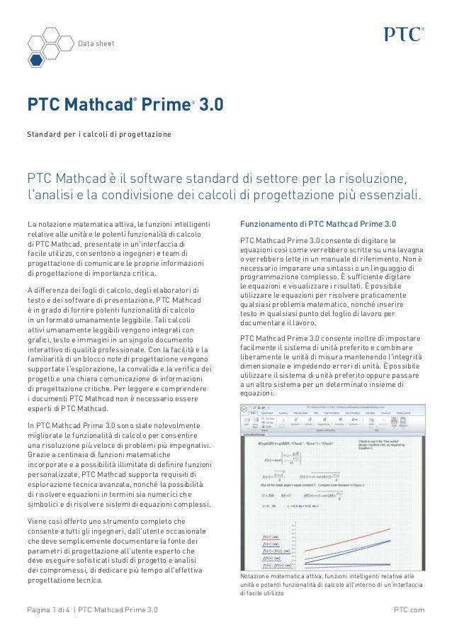 Data sheet  PTC Mathcad Prime 3.0 ®  ®  Standard per i calcoli di progettazione  PTC Mathcad è il software standard di set...