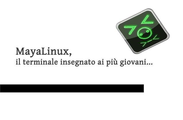 MayaLinux,il terminale insegnato ai più giovani...