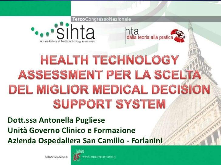 HEALTH TECHNOLOGY ASSESSMENT PER LA SCELTA DEL MIGLIOR MEDICAL DECISION SUPPORT SYSTEM<br />Dott.ssa Antonella Pugliese<br...
