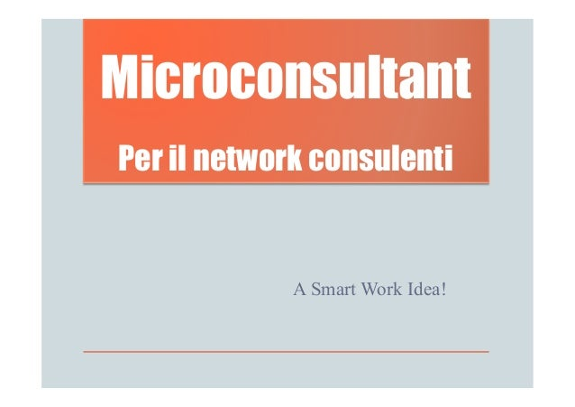 MicroconsultantPer il network consulenti             A Smart Work Idea!