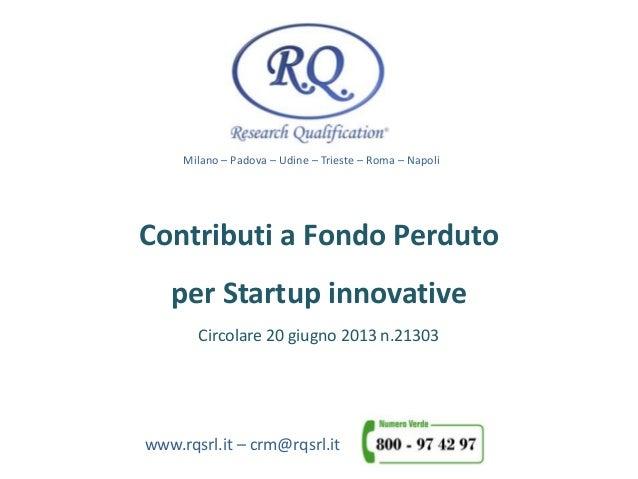 Milano – Padova – Udine – Trieste – Roma – Napoli www.rqsrl.it – crm@rqsrl.it Contributi a Fondo Perduto per Startup innov...