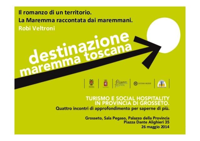TURISMO  E  SOCIAL  HOSPITALITY  IN  PROVINCIA  DI  GROSSETO   Il  romanzo  di  un  territorio.  ...