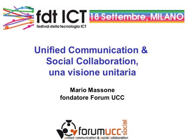 Unified Communication & Social Collaboration, una visione unitaria Mario Massone fondatore Forum UCC