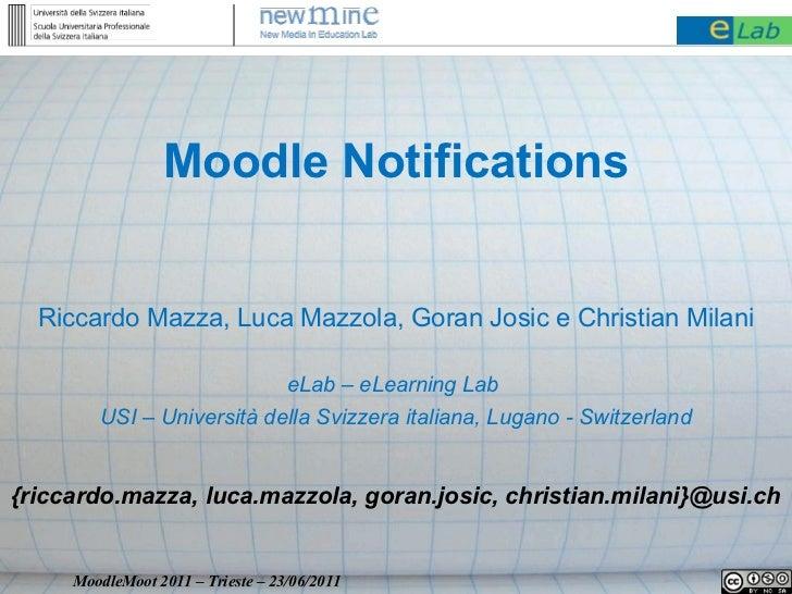 Moodle Notifications Riccardo Mazza, Luca Mazzola, Goran Josic e Christian Milani eLab – eLearning Lab  USI – Università d...