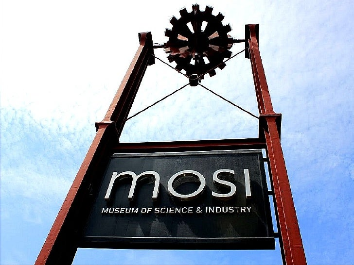 The MOSI, Museum of Science                                      and Industry, is a museum                                ...