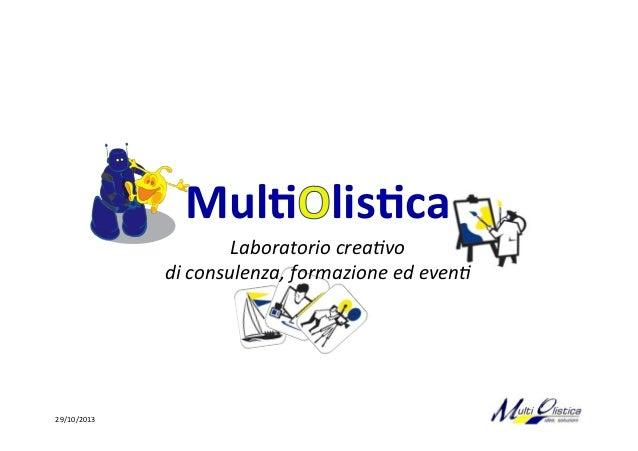 Mul$ lis$ca   Laboratorio  crea+vo   di  consulenza,  formazione  ed  even+    29/10/2013