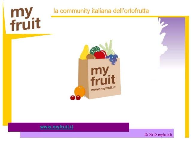 www.myfruit.it                 © 2012 myfruit.it