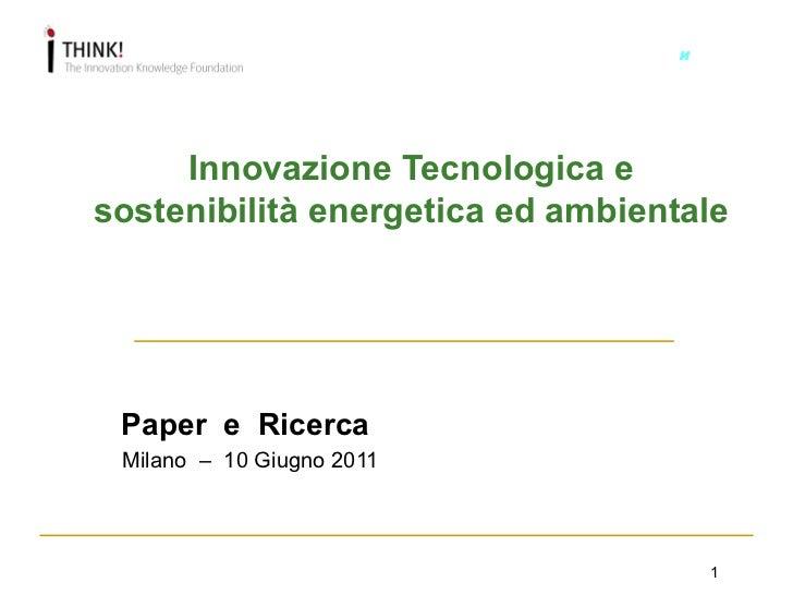 иOIROS     Innovazione Tecnologica esostenibilità energetica ed ambientale Paper e Ricerca Milano – 10 Giugno 2011        ...