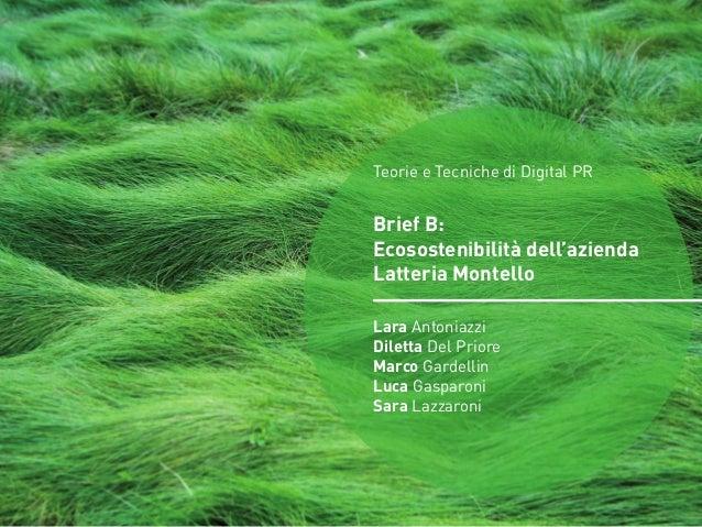 OBIETTIVI1 Teorie e Tecniche di Digital PR Brief B: Ecosostenibilità dell'azienda Latteria Montello Lara Antoniazzi Dilett...