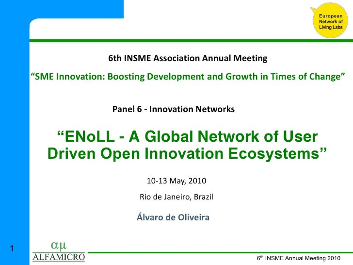 6th  INSME  Association  Annual  Meeting          Panel  6  -­‐ Innovation  Networks        - A Global Network of User    ...