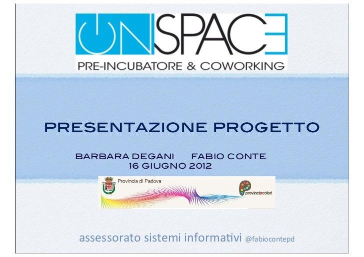 presentazione progetto  BARBARA DEGANI   FABIO CONTE         16 GIUGNO 2012  assessorato sistemi informa,vi @fabioco...