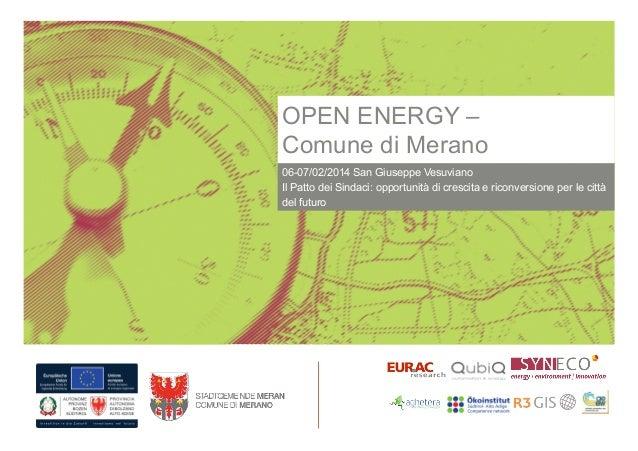 OPEN ENERGY – Comune di Merano 06-07/02/2014 San Giuseppe Vesuviano Il Patto dei Sindaci: opportunità di crescita e riconv...
