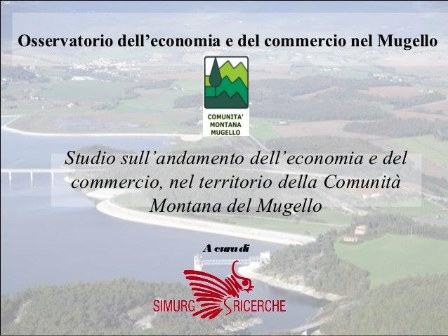 Osservatorio dell'economia e del commercio nel Mugello      Studio sull'andamento dell'economia e del       commercio, nel...