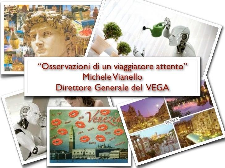 """""""Osservazioni di un viaggiatore attento""""           Michele Vianello    Direttore Generale del VEGA"""