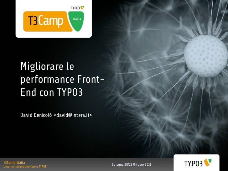 Migliorare le             performance Front-             End con TYPO3             David Denicolò <david@intera.it>T3Camp ...