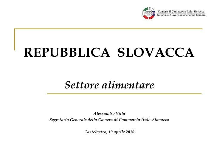 REPUBBLICA  SLOVAC C A Settore alimentare Alessandro Villa Segretario Generale della Camera di Commercio Italo-Slovacca Ca...