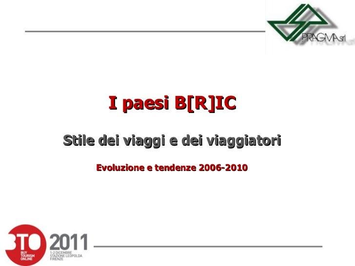 I paesi B[R]IC Stile dei viaggi e dei viaggiatori Evoluzione e tendenze 2006-2010