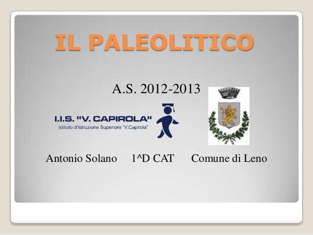 IL PALEOLITICO A.S. 2012-2013 Antonio Solano 1^D CAT Comune di Leno